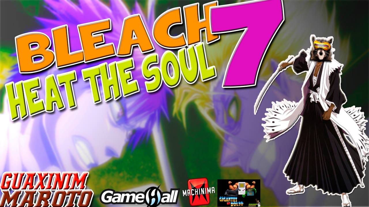 Bleach - Heat The Soul - Parte 7 - Guaxinim