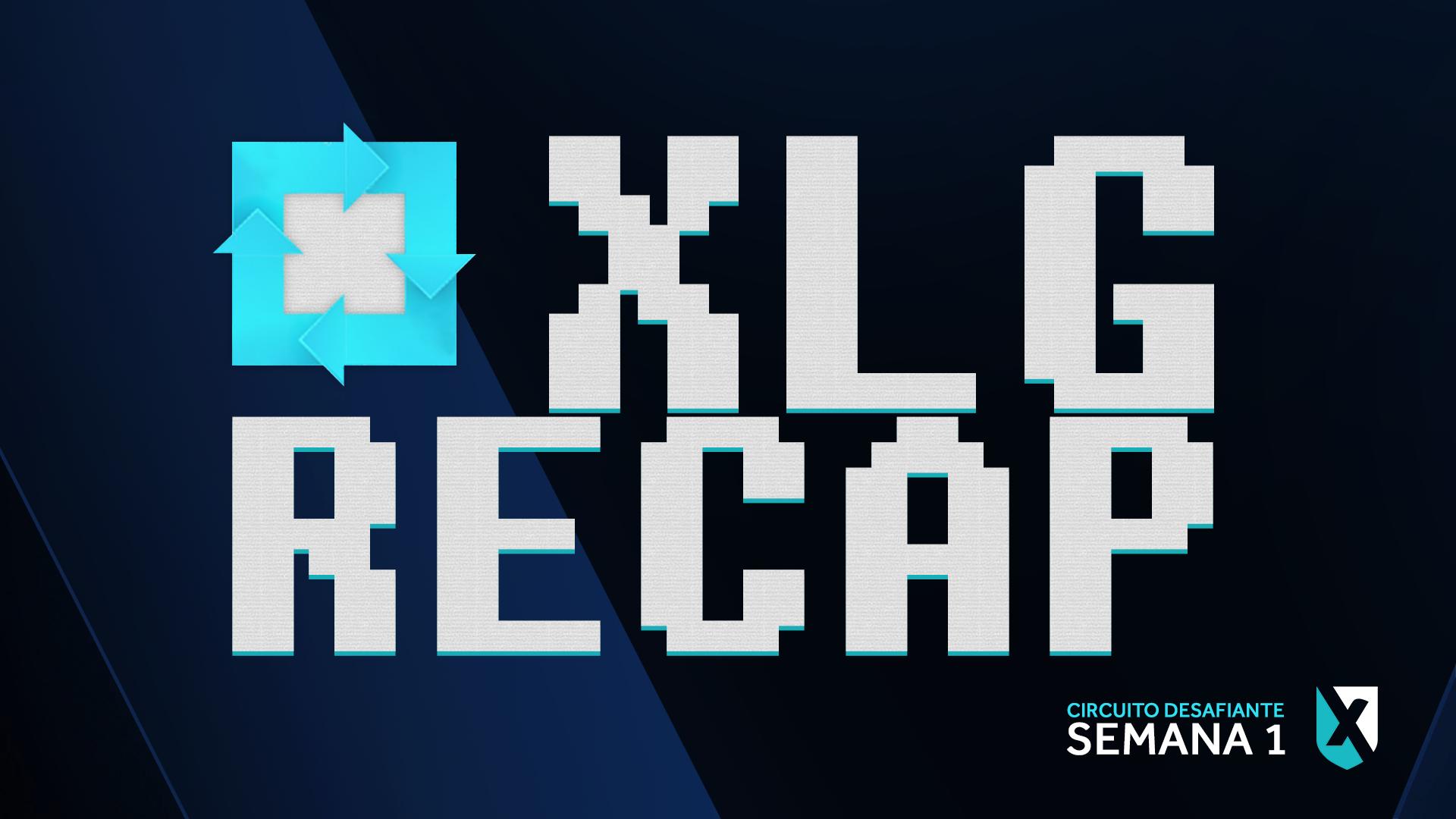 XLG Recap - Semana 1 - Desafiante 2016