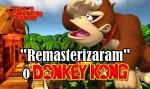 """REMASTERIZARAM"" O DONKEY KONG!"