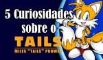 5 Curiosidades sobre o TAILS (ft. AssopraFitas)