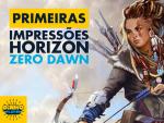 Primeiras Impressões - Horizon Zero Dawn