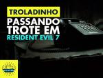 Passando Trote em Resident Evil 7