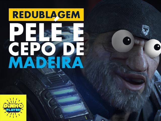 DublaDinho - Gears of War 4 Pelé e Cepo de Madeira