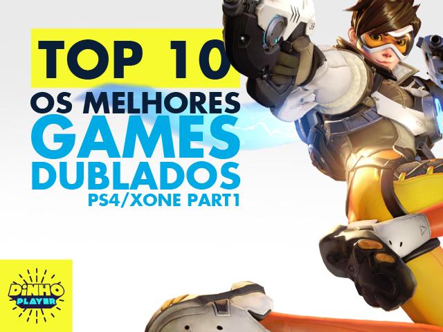 Top 10 - Os melhores games Dublados BR de Xbox One e PS4 - Part1