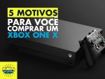 Ta na dúvida se compra o Xbox One X?