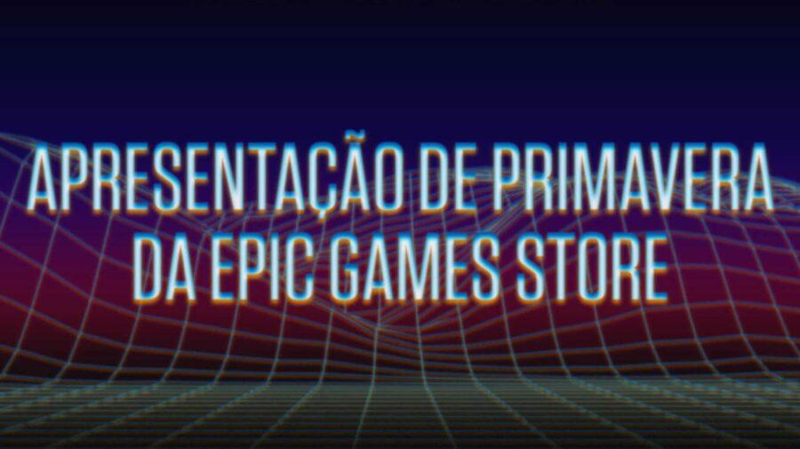"""Epic Games Store fará """"Apresentação de Primavera"""" na quinta-feira (11)"""